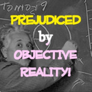 prejudiced by objective reality