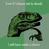 philosoraptor-choose-not-to-decide